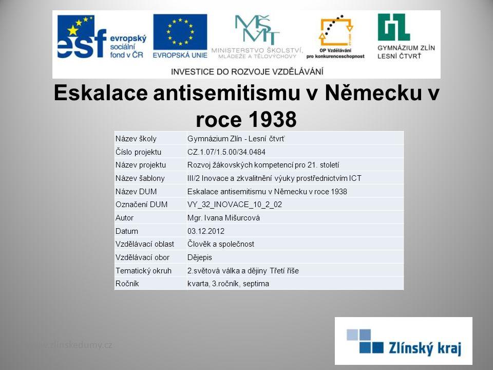 Eskalace antisemitismu v Německu v roce 1938 www.zlinskedumy.cz Název školyGymnázium Zlín - Lesní čtvrť Číslo projektuCZ.1.07/1.5.00/34.0484 Název pro