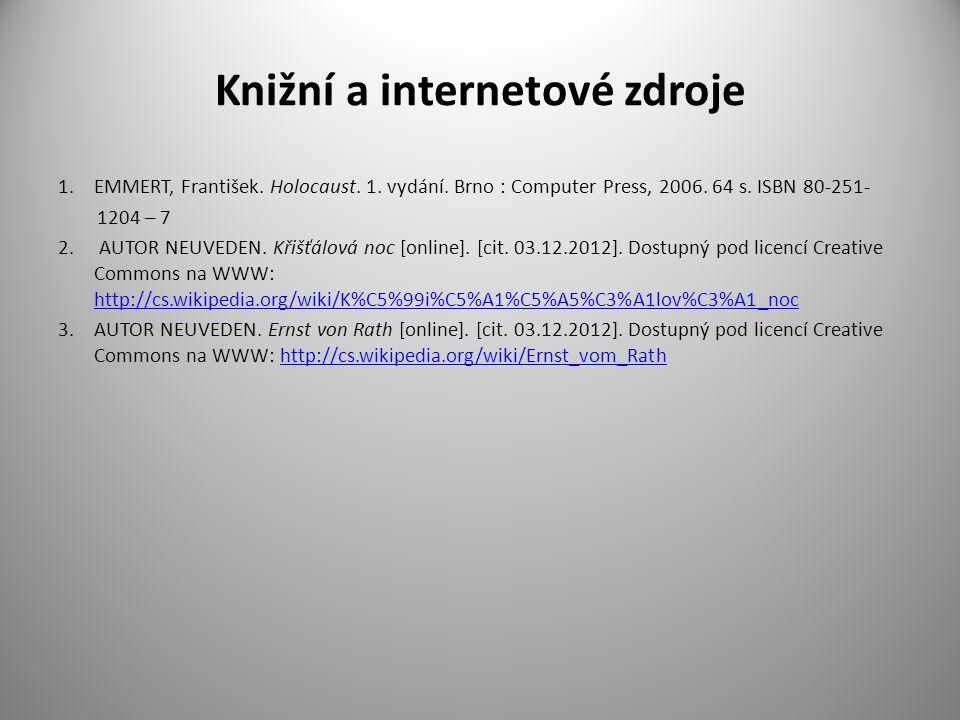 Knižní a internetové zdroje 1.EMMERT, František. Holocaust. 1. vydání. Brno : Computer Press, 2006. 64 s. ISBN 80-251- 1204 – 7 2. AUTOR NEUVEDEN. Kři