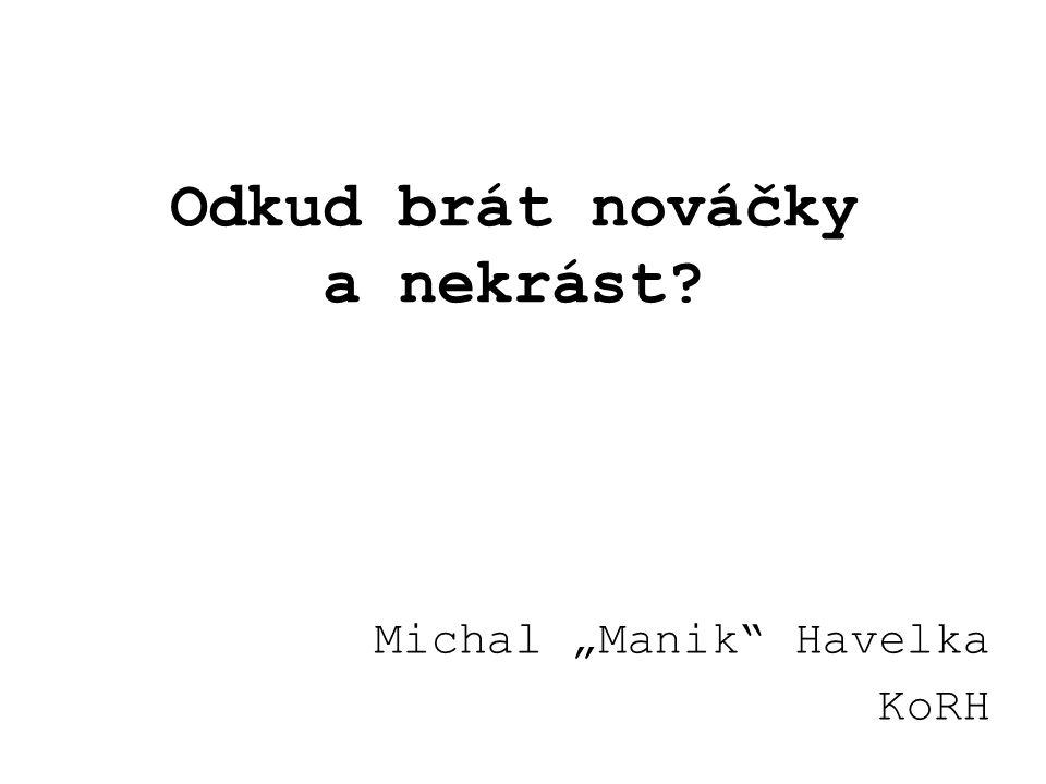 """Odkud brát nováčky a nekrást Michal """"Manik Havelka KoRH"""