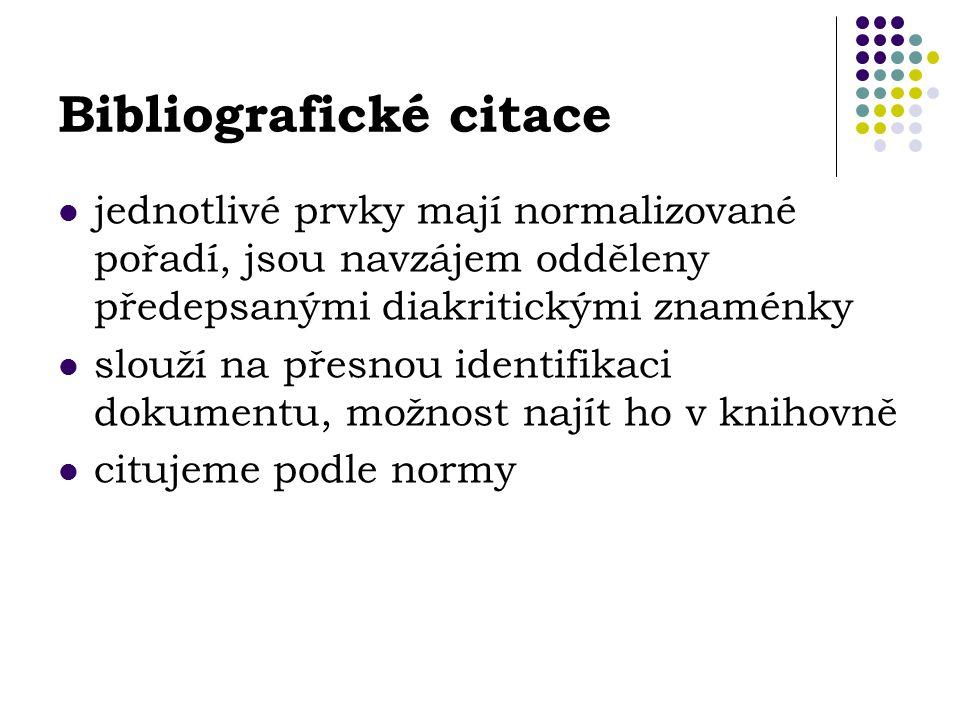 Bibliografické citace jednotlivé prvky mají normalizované pořadí, jsou navzájem odděleny předepsanými diakritickými znaménky slouží na přesnou identifikaci dokumentu, možnost najít ho v knihovně citujeme podle normy