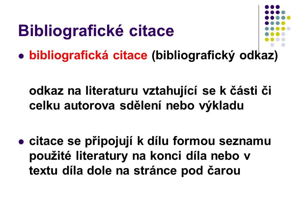 Bibliografické citace bibliografická citace (bibliografický odkaz) odkaz na literaturu vztahující se k části či celku autorova sdělení nebo výkladu citace se připojují k dílu formou seznamu použité literatury na konci díla nebo v textu díla dole na stránce pod čarou