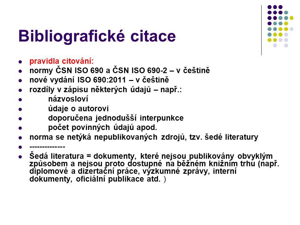 Bibliografické citace pravidla citování: normy ČSN ISO 690 a ČSN ISO 690-2 – v češtině nové vydání ISO 690:2011 – v češtině rozdíly v zápisu některých údajů – např.: názvosloví údaje o autorovi doporučena jednodušší interpunkce počet povinných údajů apod.