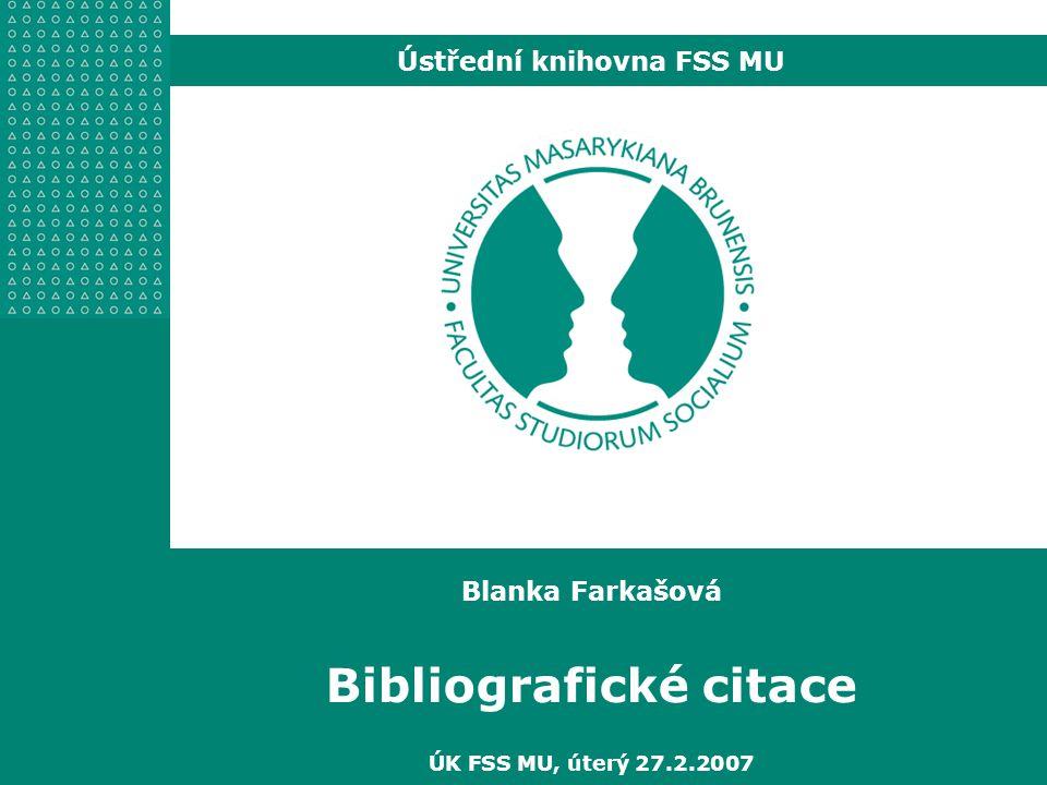 Blanka Farkašová Bibliografické citace ÚK FSS MU, úterý 27.2.2007 Ústřední knihovna FSS MU