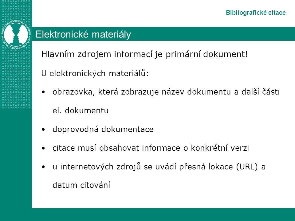 Bibliografické citace Elektronické materiály Hlavním zdrojem informací je primární dokument.