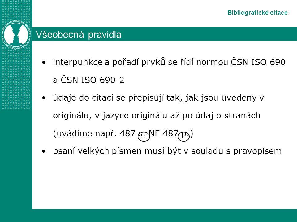 interpunkce a pořadí prvků se řídí normou ČSN ISO 690 a ČSN ISO 690-2 údaje do citací se přepisují tak, jak jsou uvedeny v originálu, v jazyce originálu až po údaj o stranách (uvádíme např.