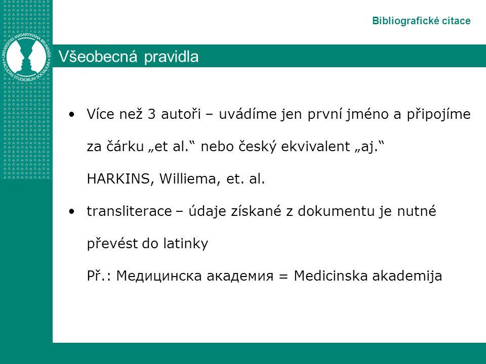 """Bibliografické citace Všeobecná pravidla Více než 3 autoři – uvádíme jen první jméno a připojíme za čárku """"et al. nebo český ekvivalent """"aj. HARKINS, Williema, et."""