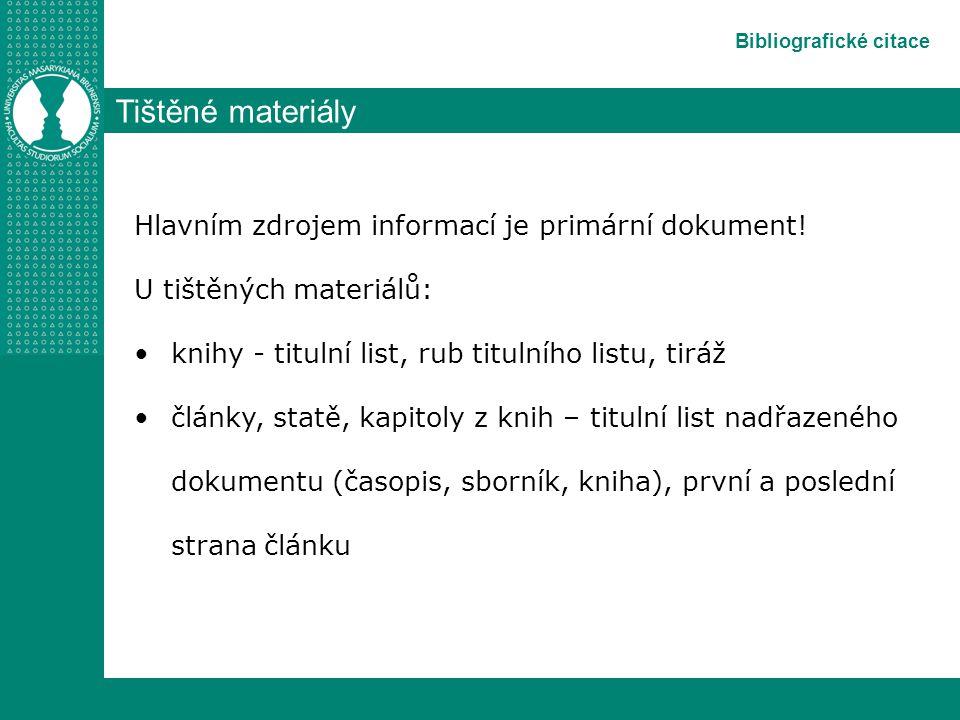 Bibliografické citace Tištěné materiály Hlavním zdrojem informací je primární dokument.