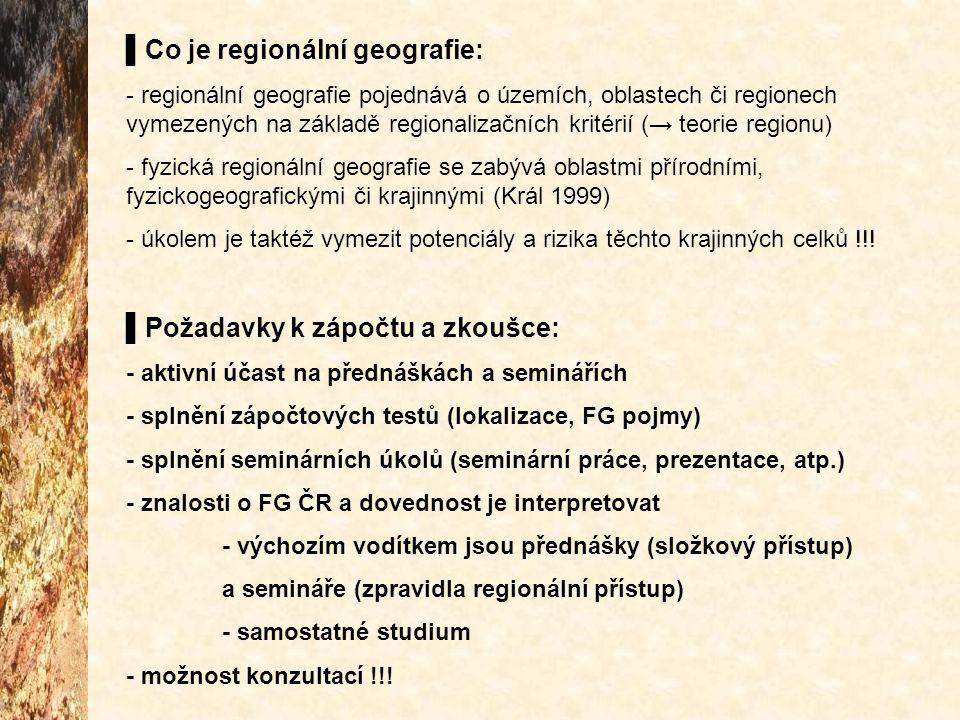▌Co je regionální geografie: - regionální geografie pojednává o územích, oblastech či regionech vymezených na základě regionalizačních kritérií (→ teo