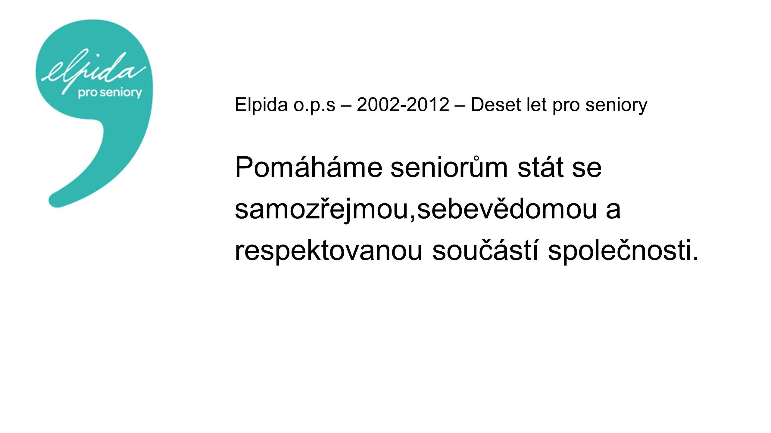 Elpida o.p.s – 2002-2012 – Deset let pro seniory Pomáháme seniorům stát se samozřejmou,sebevědomou a respektovanou součástí společnosti.
