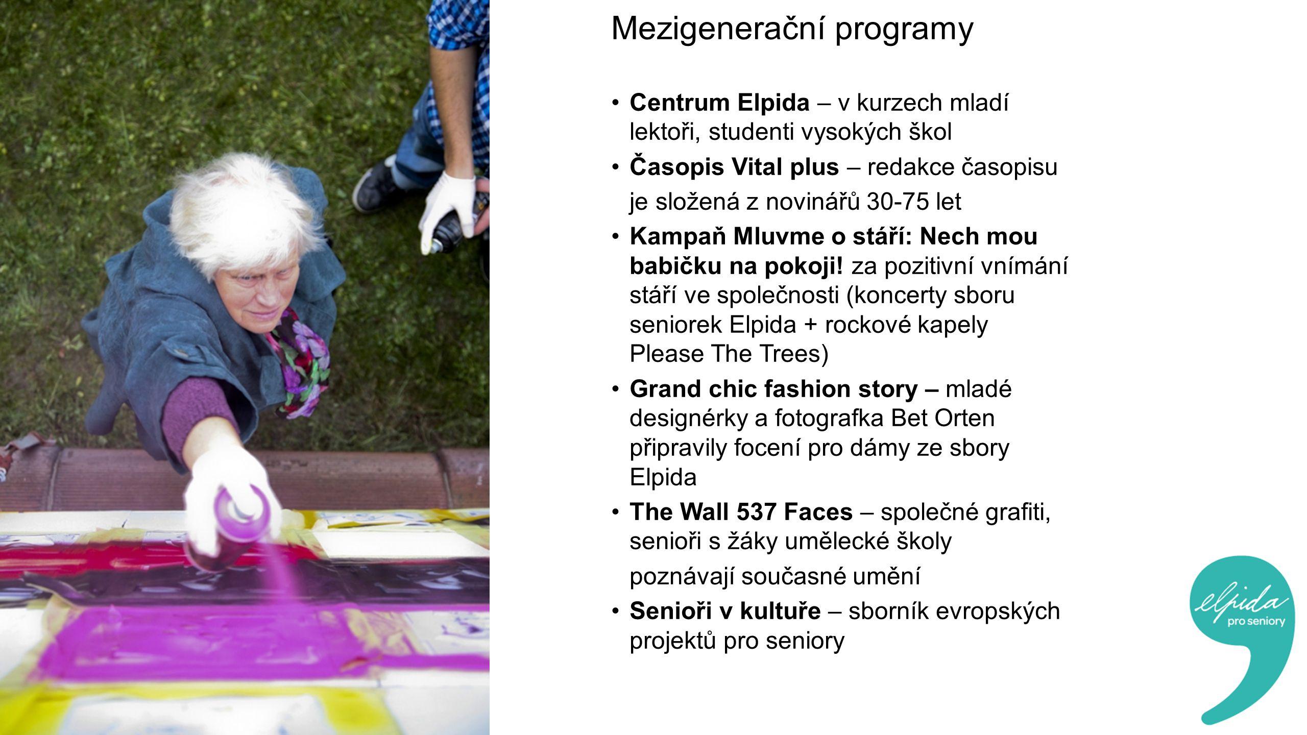 Mezigenerační programy Centrum Elpida – v kurzech mladí lektoři, studenti vysokých škol Časopis Vital plus – redakce časopisu je složená z novinářů 30-75 let Kampaň Mluvme o stáří: Nech mou babičku na pokoji.