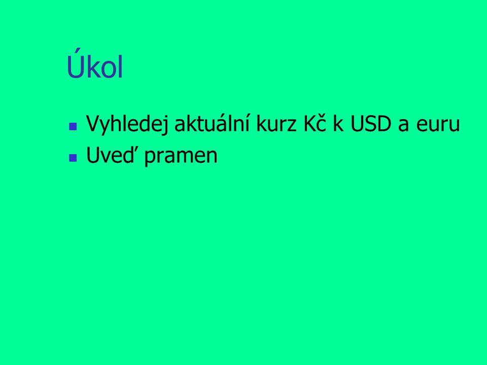 Úkol Vyhledej aktuální kurz Kč k USD a euru Uveď pramen