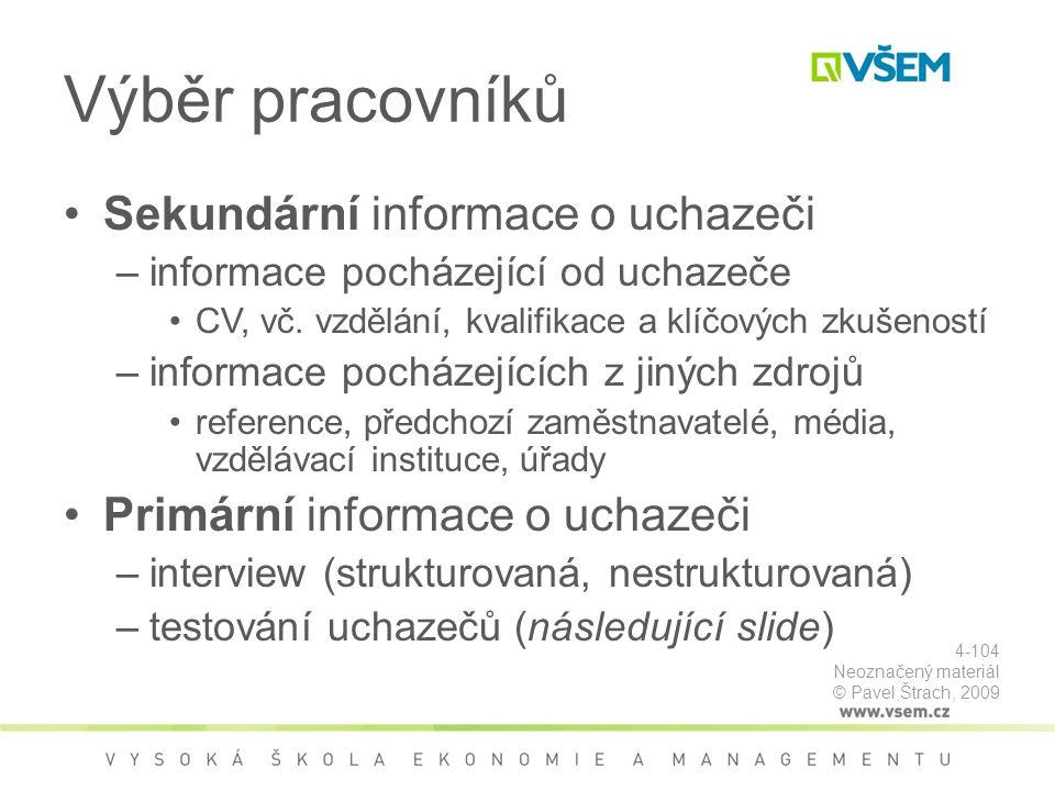 Výběr pracovníků Sekundární informace o uchazeči –informace pocházející od uchazeče CV, vč.