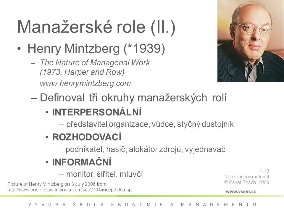 Manažerské role (II.) Henry Mintzberg (*1939) –The Nature of Managerial Work (1973, Harper and Row) –www.henrymintzberg.com –Definoval tři okruhy mana