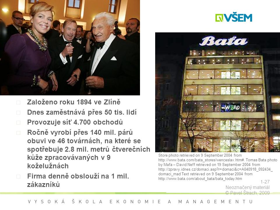 Store photo retrieved on 9 September 2004 from http://www.bata.com/bata_stores/wenceslav.htm#. Tomas Bata photo by Mafa – David Neff retrieved on 19 S