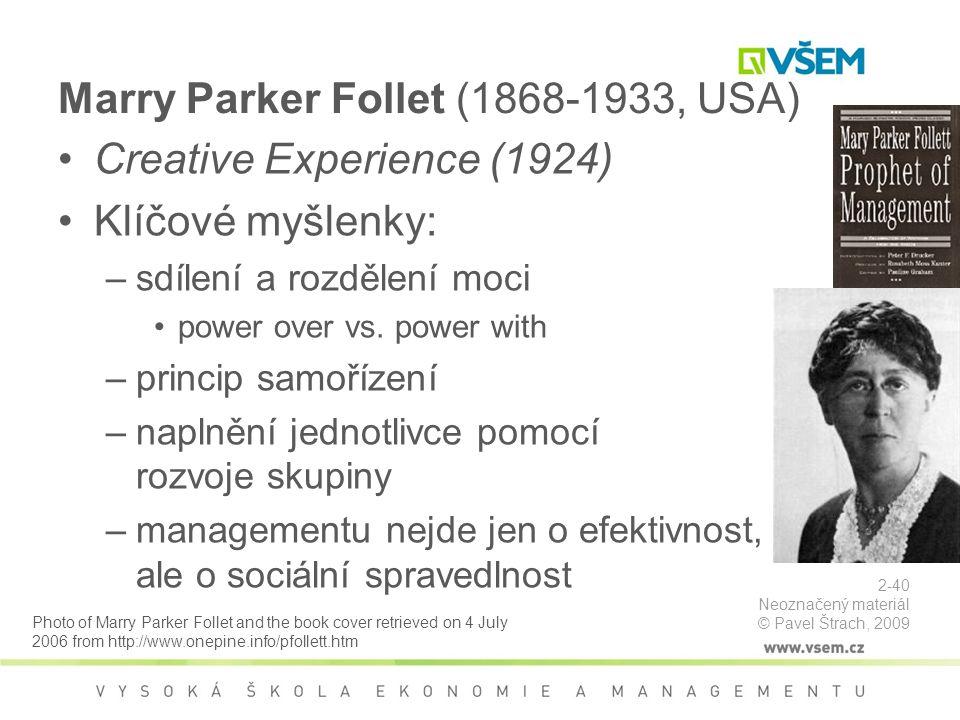 Marry Parker Follet (1868-1933, USA) Creative Experience (1924) Klíčové myšlenky: –sdílení a rozdělení moci power over vs.