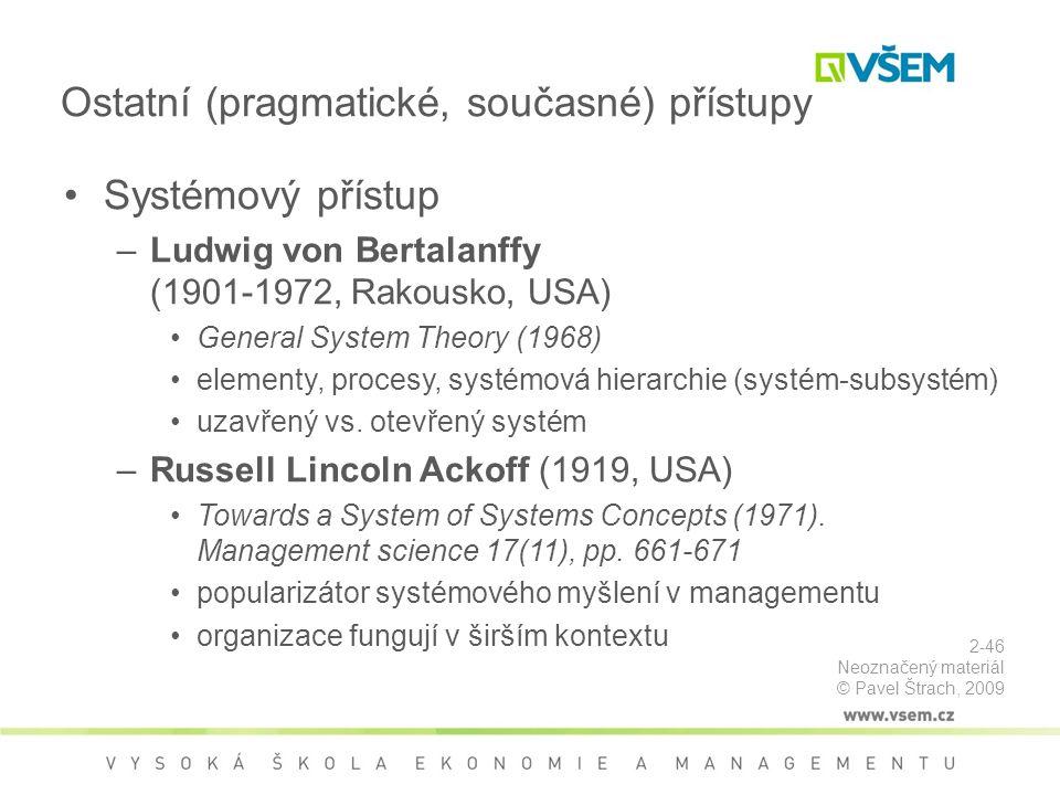 Systémový přístup –Ludwig von Bertalanffy (1901-1972, Rakousko, USA) General System Theory (1968) elementy, procesy, systémová hierarchie (systém-subsystém) uzavřený vs.