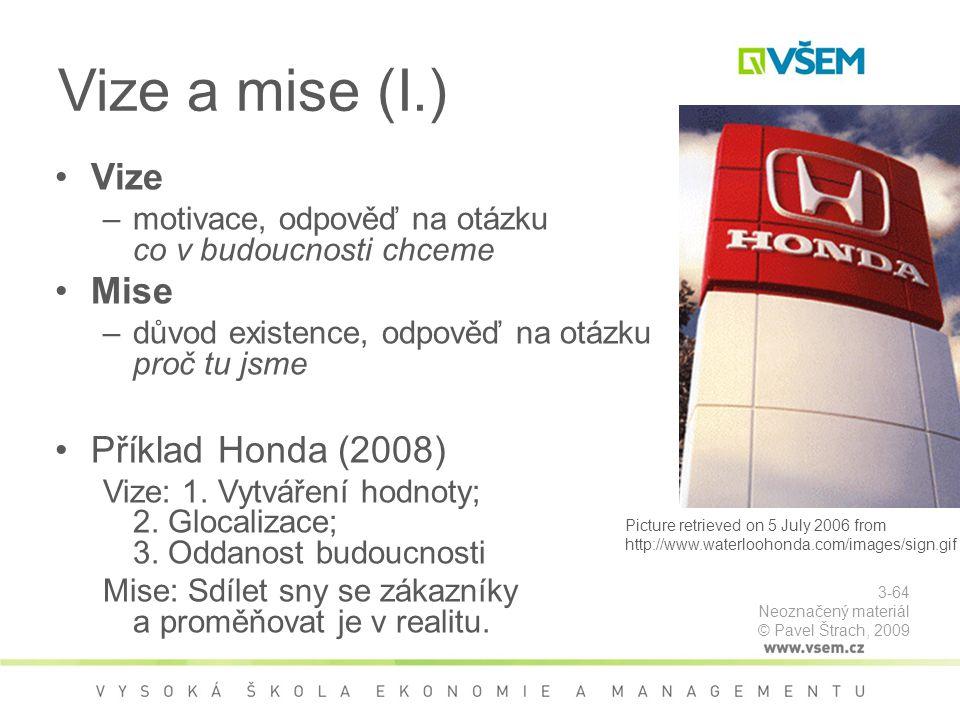 Vize a mise (I.) Vize –motivace, odpověď na otázku co v budoucnosti chceme Mise –důvod existence, odpověď na otázku proč tu jsme Příklad Honda (2008) Vize: 1.