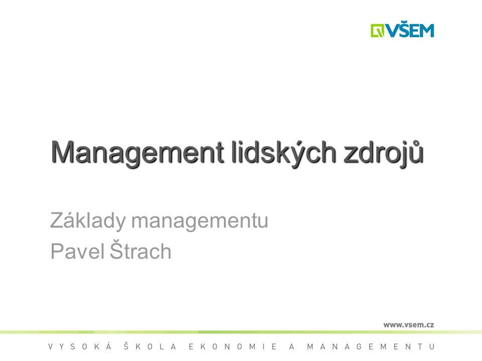 Management lidských zdrojů Základy managementu Pavel Štrach