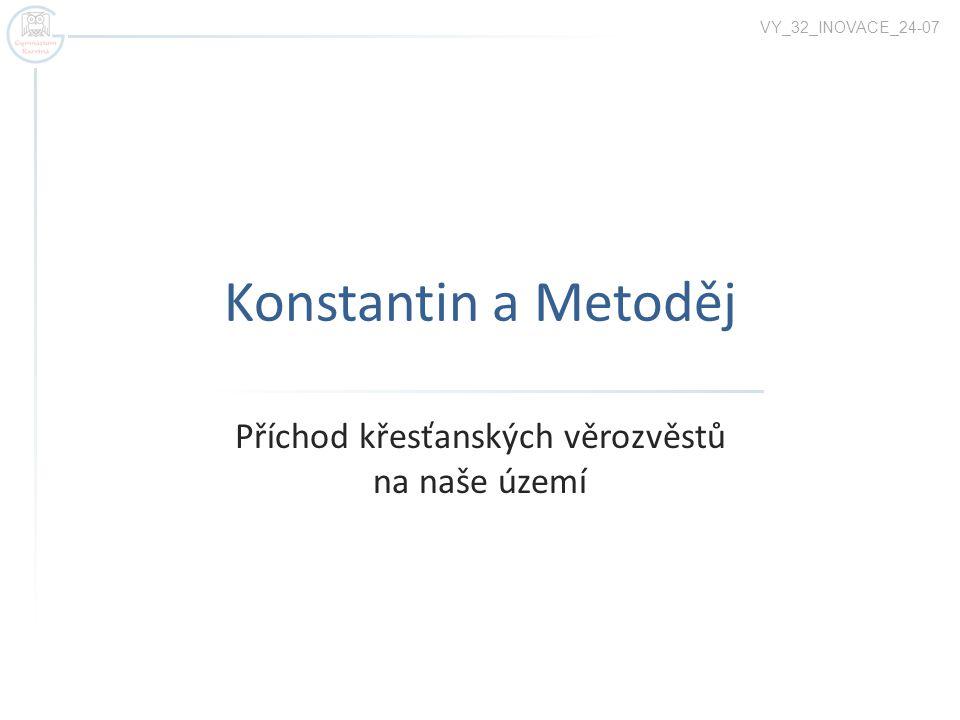 Konstantin a Metoděj Příchod křesťanských věrozvěstů na naše území VY_32_INOVACE_24-07