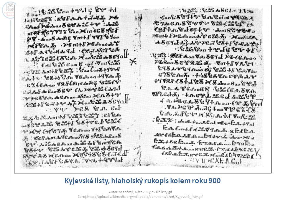 Kyjevské listy, hlaholský rukopis kolem roku 900 Autor:neznámý, Název::Kyjevské listy.gif Zdroj:http://upload.wikimedia.org/wikipedia/commons/e/e6/Kyj