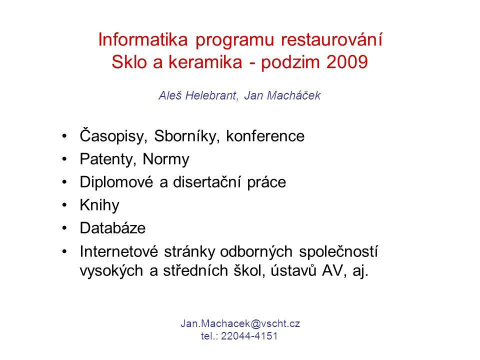 Informatika programu restaurování Sklo a keramika - podzim 2009 Časopisy, Sborníky, konference Patenty, Normy Diplomové a disertační práce Knihy Datab