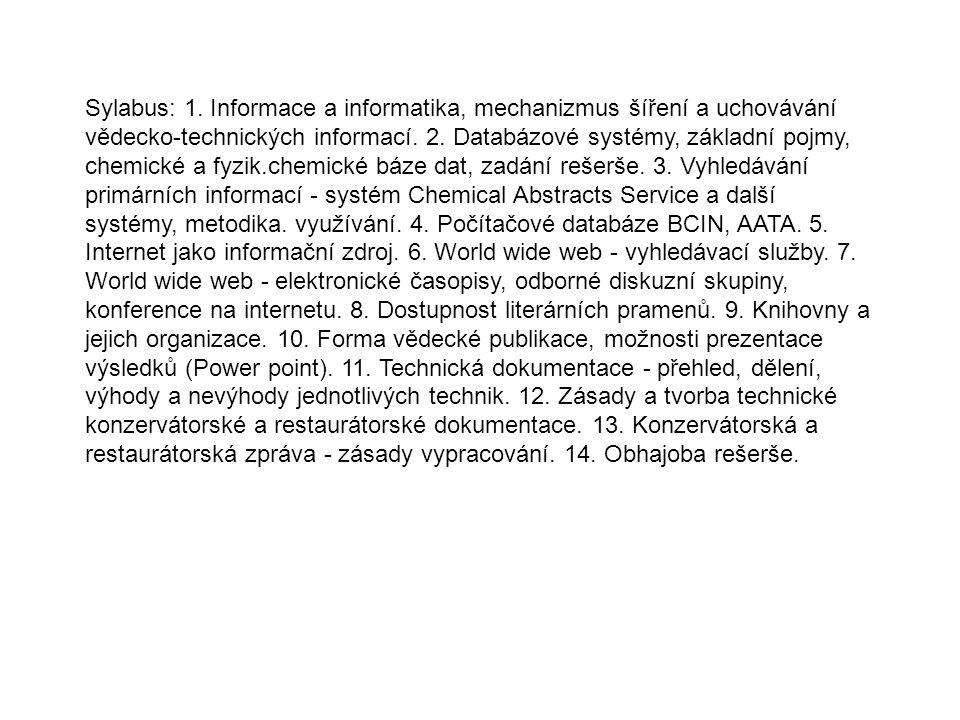Sylabus: 1. Informace a informatika, mechanizmus šíření a uchovávání vědecko-technických informací. 2. Databázové systémy, základní pojmy, chemické a