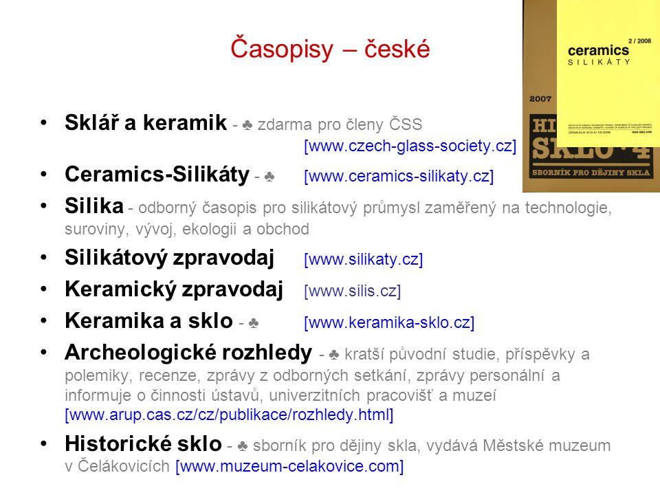 Časopisy – české Sklář a keramik - ♣ zdarma pro členy ČSS [www.czech-glass-society.cz] Ceramics-Silikáty - ♣ [www.ceramics-silikaty.cz] Silika - odbor