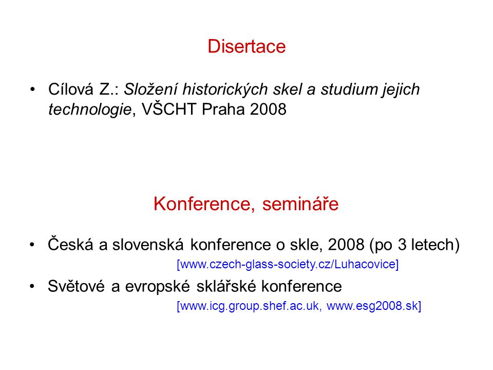 Disertace Cílová Z.: Složení historických skel a studium jejich technologie, VŠCHT Praha 2008 Konference, semináře Česká a slovenská konference o skle