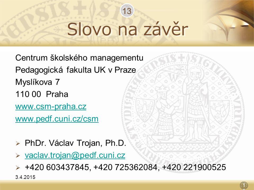 Slovo na závěr Centrum školského managementu Pedagogická fakulta UK v Praze Myslíkova 7 110 00 Praha www.csm-praha.cz www.pedf.cuni.cz/csm  PhDr. Vác