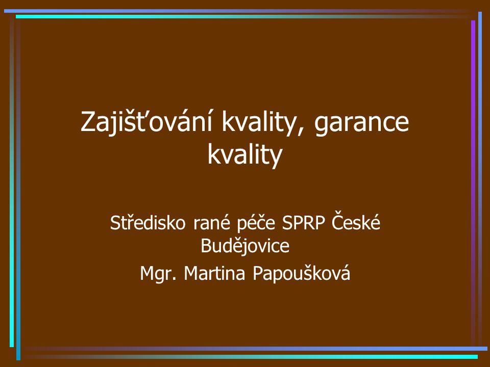 Zajišťování kvality, garance kvality Středisko rané péče SPRP České Budějovice Mgr.