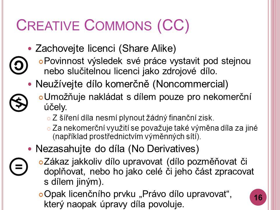 C REATIVE C OMMONS (CC) Zachovejte licenci (Share Alike) Povinnost výsledek své práce vystavit pod stejnou nebo slučitelnou licenci jako zdrojové dílo.