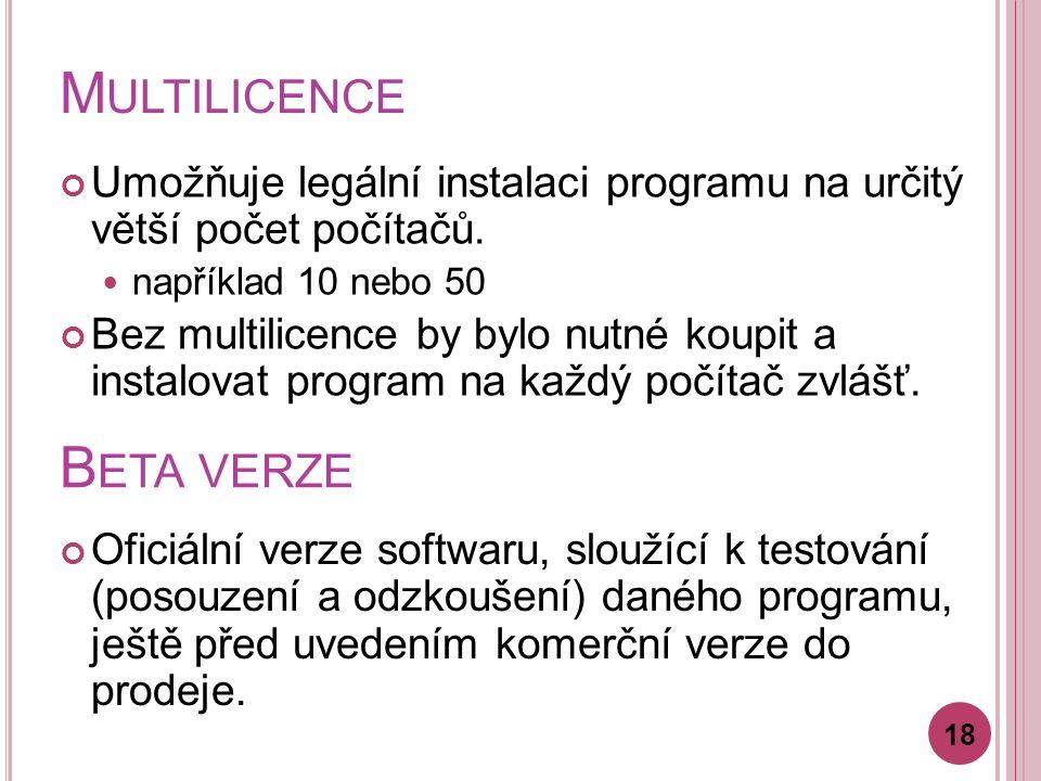 M ULTILICENCE Umožňuje legální instalaci programu na určitý větší počet počítačů.