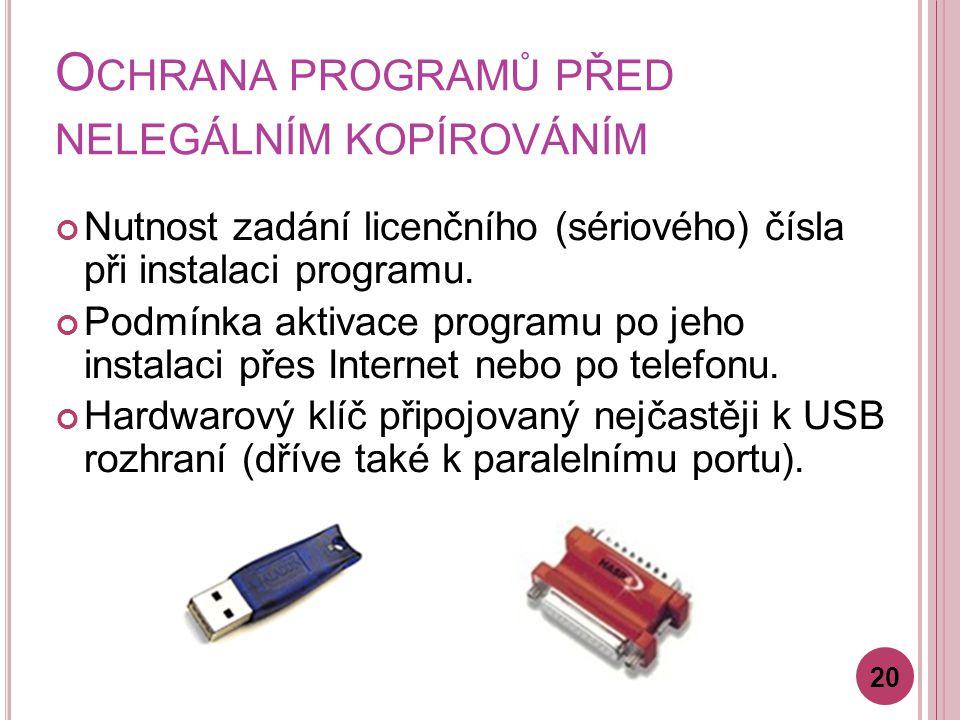 O CHRANA PROGRAMŮ PŘED NELEGÁLNÍM KOPÍROVÁNÍM Nutnost zadání licenčního (sériového) čísla při instalaci programu.