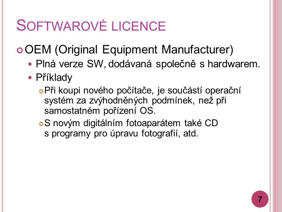 S OFTWAROVÉ LICENCE OEM (Original Equipment Manufacturer) Plná verze SW, dodávaná společně s hardwarem.