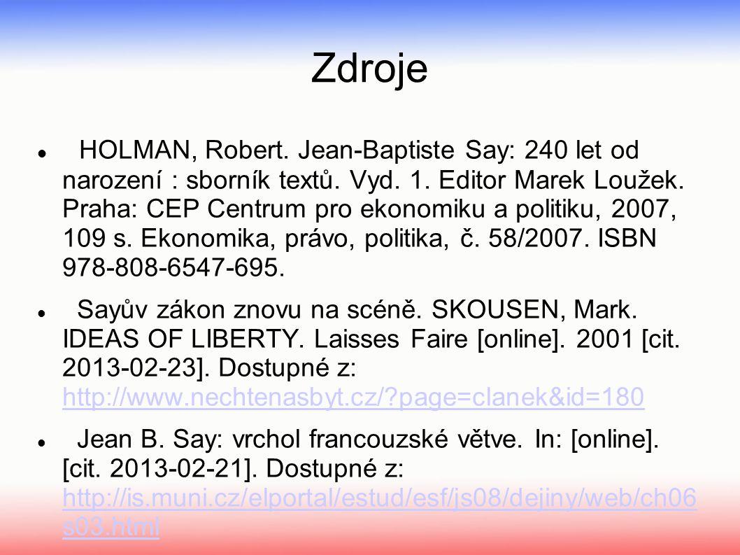 Zdroje HOLMAN, Robert. Jean-Baptiste Say: 240 let od narození : sborník textů.