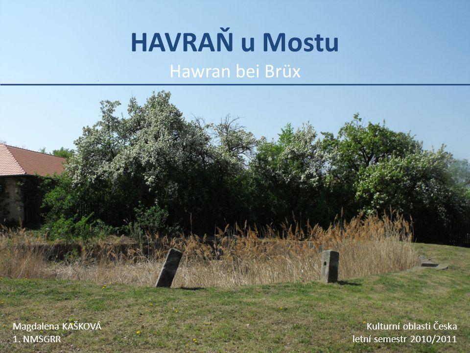 HAVRAŇ u Mostu Hawran bei Brüx Magdalena KAŠKOVÁ Kulturní oblasti Česka 1. NMSGRR letní semestr 2010/2011