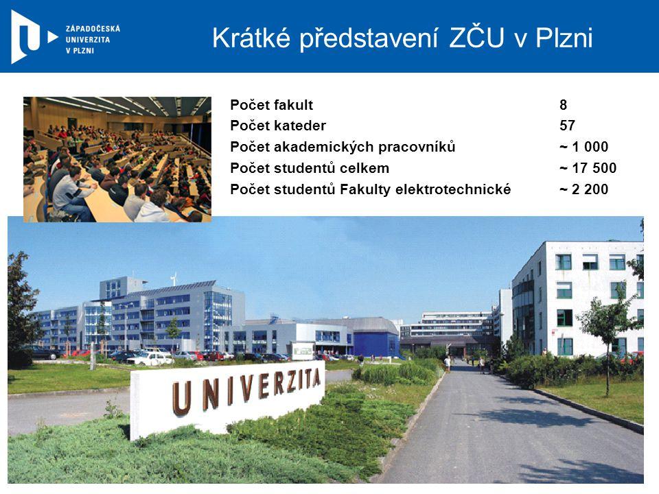 Počet fakult 8 Počet kateder 57 Počet akademických pracovníků ~ 1 000 Počet studentů celkem ~ 17 500 Počet studentů Fakulty elektrotechnické~ 2 200 Krátké představení ZČU v Plzni