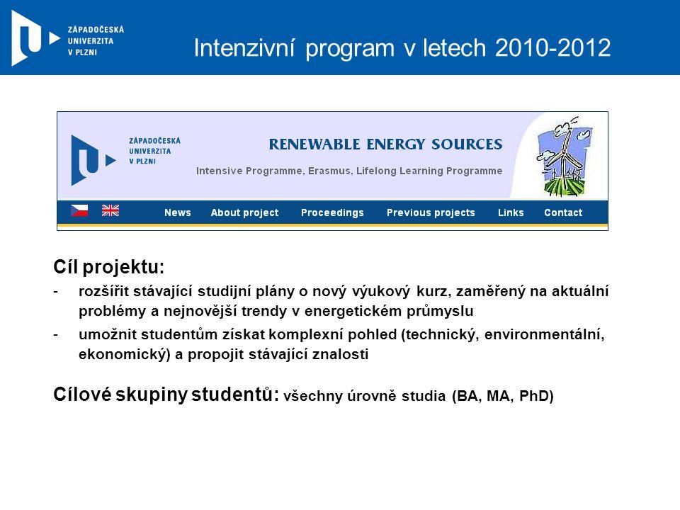 Intenzivní program v letech 2010-2012 Cíl projektu: -rozšířit stávající studijní plány o nový výukový kurz, zaměřený na aktuální problémy a nejnovější trendy v energetickém průmyslu -umožnit studentům získat komplexní pohled (technický, environmentální, ekonomický) a propojit stávající znalosti Cílové skupiny studentů: všechny úrovně studia (BA, MA, PhD)