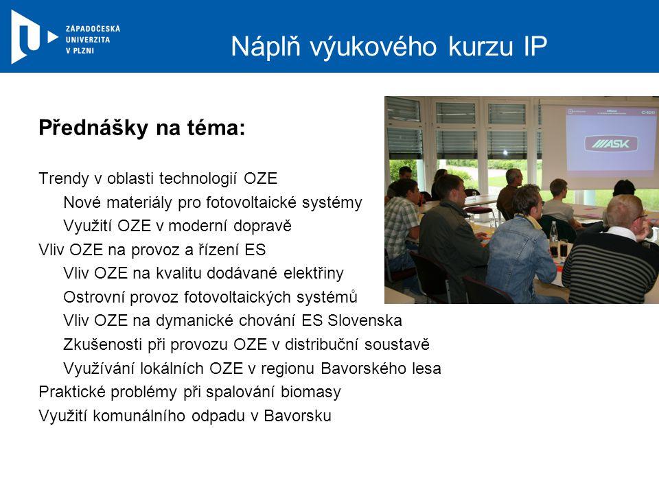 Náplň výukového kurzu IP Přednášky na téma: Trendy v oblasti technologií OZE Nové materiály pro fotovoltaické systémy Využití OZE v moderní dopravě Vl