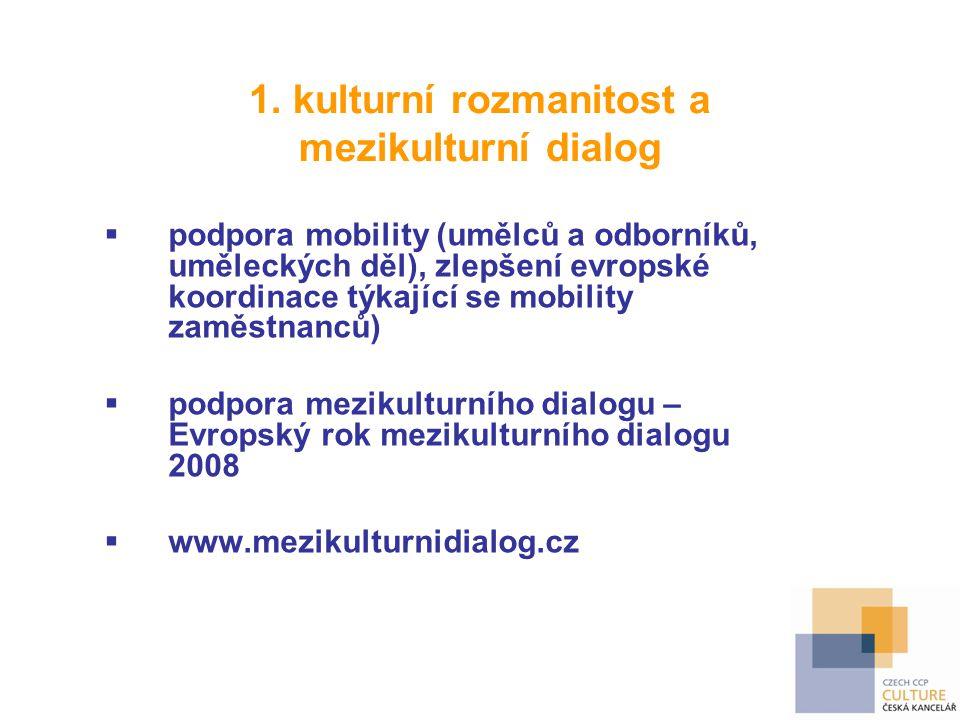 1. kulturní rozmanitost a mezikulturní dialog  podpora mobility (umělců a odborníků, uměleckých děl), zlepšení evropské koordinace týkající se mobili