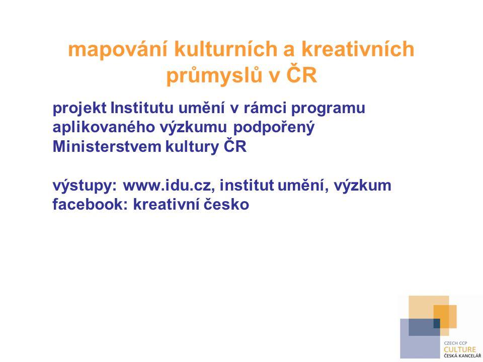 mapování kulturních a kreativních průmyslů v ČR projekt Institutu umění v rámci programu aplikovaného výzkumu podpořený Ministerstvem kultury ČR výstu