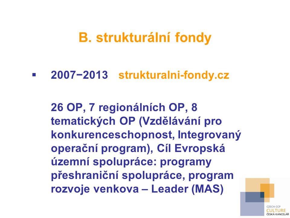 B. strukturální fondy  2007−2013strukturalni-fondy.cz 26 OP, 7 regionálních OP, 8 tematických OP (Vzdělávání pro konkurenceschopnost, Integrovaný ope