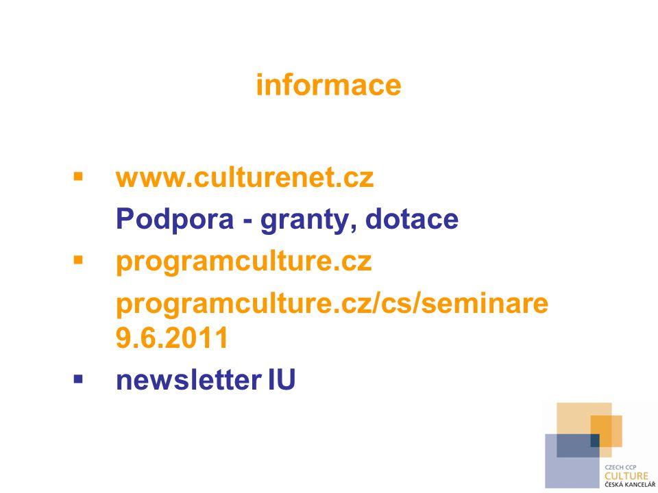 informace  www.culturenet.cz Podpora - granty, dotace  programculture.cz programculture.cz/cs/seminare 9.6.2011  newsletter IU