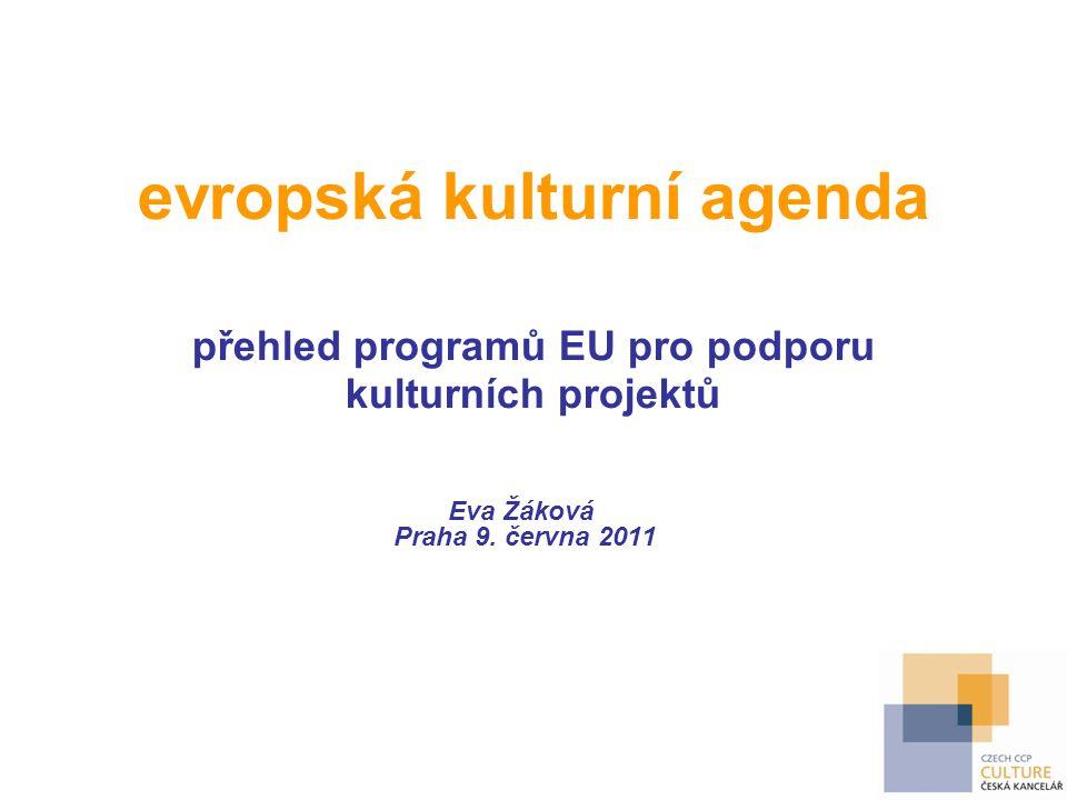 evropská kulturní agenda přehled programů EU pro podporu kulturních projektů Eva Žáková Praha 9. června 2011