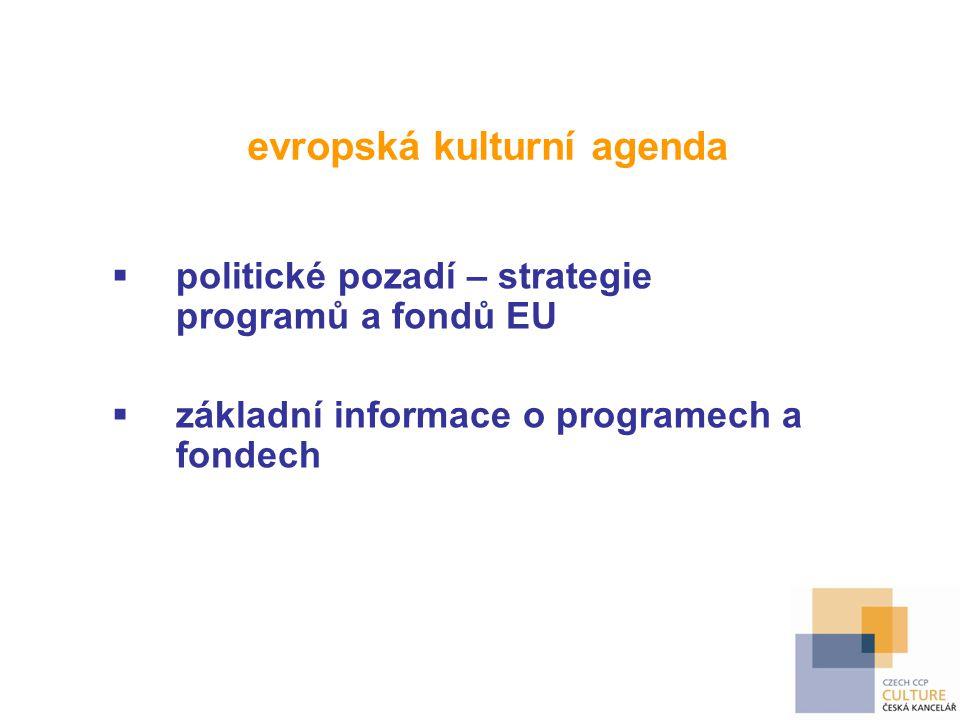 evropská kulturní agenda  politické pozadí – strategie programů a fondů EU  základní informace o programech a fondech