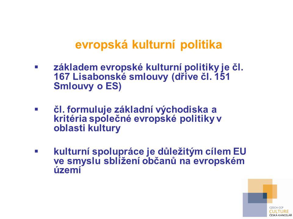 evropská kulturní politika  základem evropské kulturní politiky je čl. 167 Lisabonské smlouvy (dříve čl. 151 Smlouvy o ES)  čl. formuluje základní v