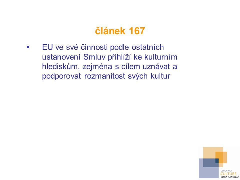článek 167  EU ve své činnosti podle ostatních ustanovení Smluv přihlíží ke kulturním hlediskům, zejména s cílem uznávat a podporovat rozmanitost svý