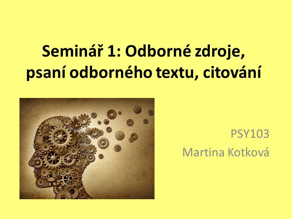 Seminář 1: Odborné zdroje, psaní odborného textu, citování PSY103 Martina Kotková