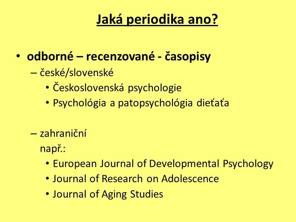 Jaká periodika ano? odborné – recenzované - časopisy – české/slovenské Československá psychologie Psychológia a patopsychológia dieťaťa – zahraniční n