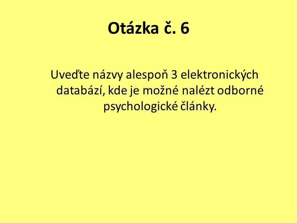 Otázka č. 6 Uveďte názvy alespoň 3 elektronických databází, kde je možné nalézt odborné psychologické články.